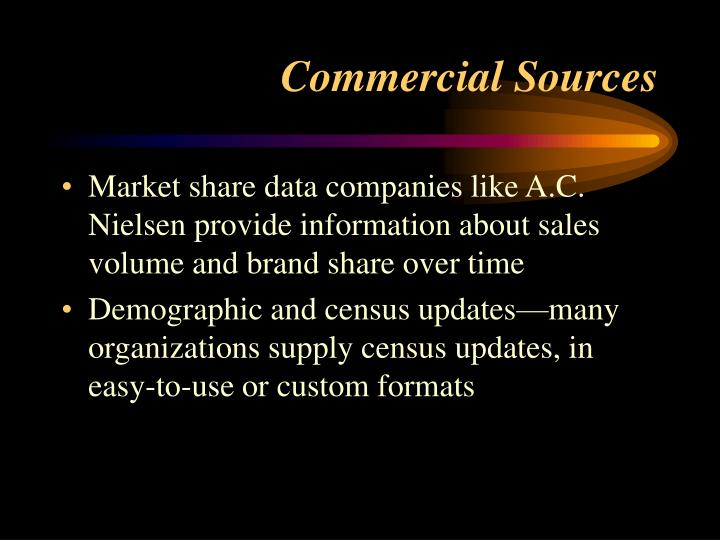 Market share data companies like A.C. Nielsen provide information about sales volume and brand share over time