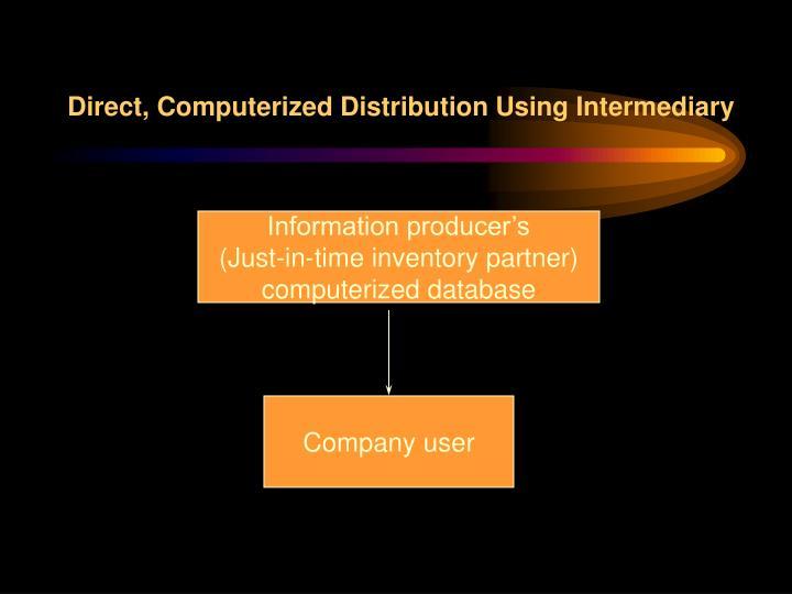 Direct, Computerized Distribution Using Intermediary