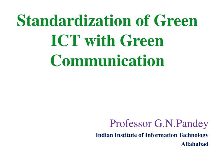 standardization of green ict with green communication n.