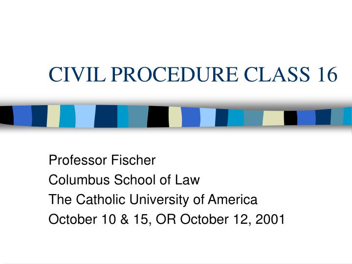 civil procedure class 16 n.