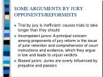 some arguments by jury opponents reformists
