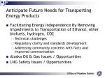anticipate future needs for transporting energy products