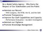 be a model safety agency who earns the respect of our stakeholders and the public