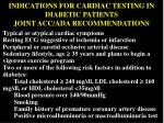 indications for cardiac testing in diabetic patients joint acc ada recommendations