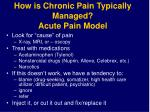 how is chronic pain typically managed acute pain model