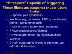 stressors capable of triggering these illnesses supported by case control studies