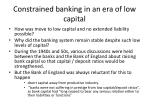 constrained banking in an era of low capital
