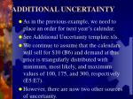additional uncertainty