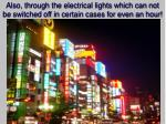 also through the electrical lights which can not be switched off in certain cases for even an hour