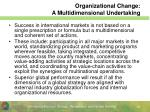 organizational change a multidimensional undertaking
