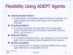 flexibility using adept agents
