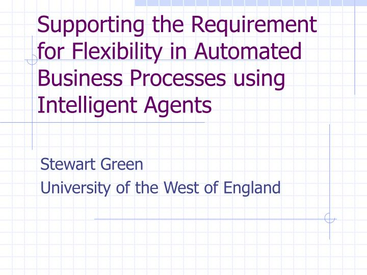 supporting the requirement for flexibility in automated business processes using intelligent agents n.