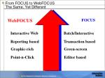 from focus to webfocus the same yet different