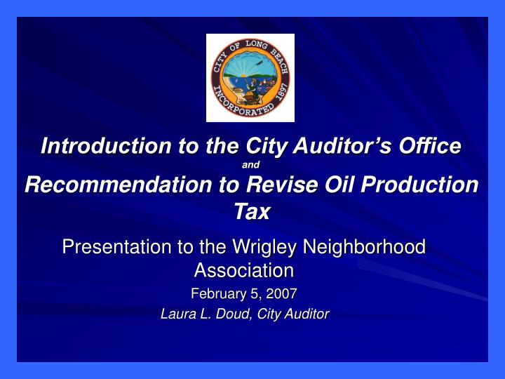 introduction to the city auditor s office and recommendation to revise oil production tax n.