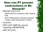 how can pt prevent contractures in mr howard