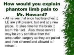 how would you explain phantom limb pain to mr howard