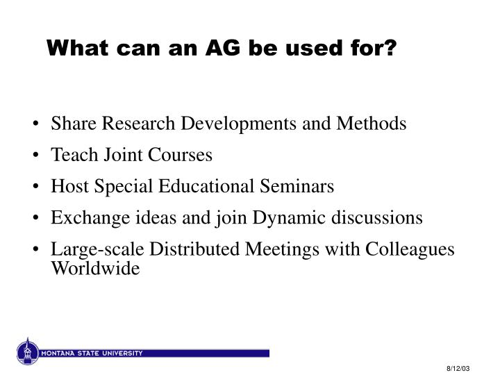 What can an AG be used for?