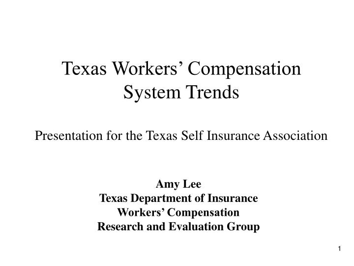 texas workers compensation system trends presentation for the texas self insurance association n.