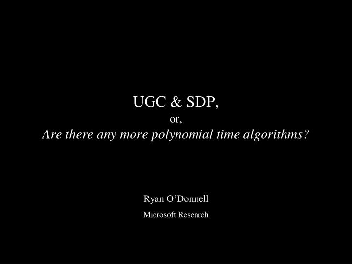 ugc sdp or are there any more polynomial time algorithms n.