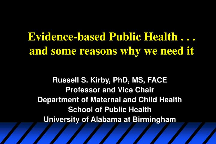 evidence based public health and some reasons why we need it n.