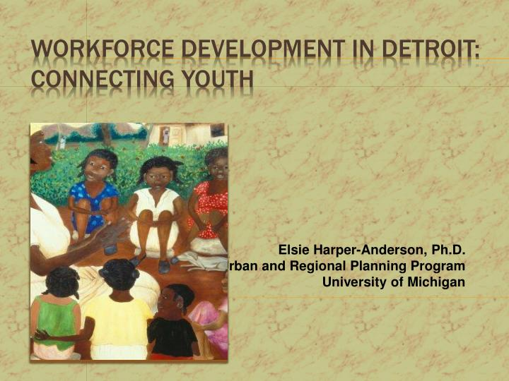 e lsie harper a nderson ph d urban and regional planning program university of michigan n.