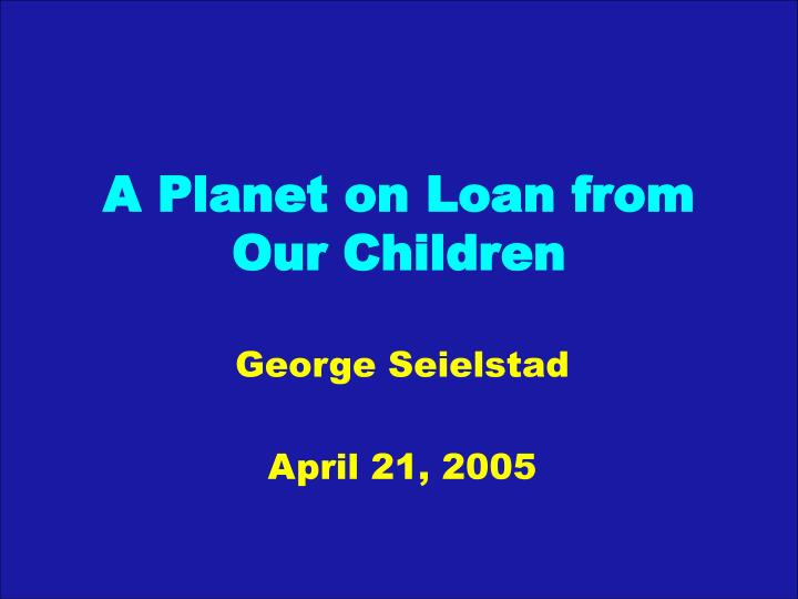a planet on loan from our children n.