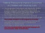 federal pressure to improve outcomes of children with hearing loss