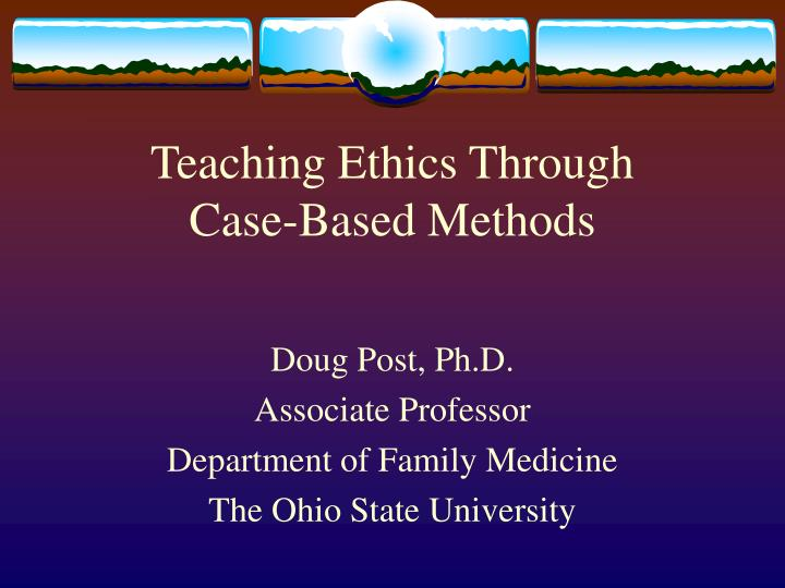 teaching ethics through case based methods n.