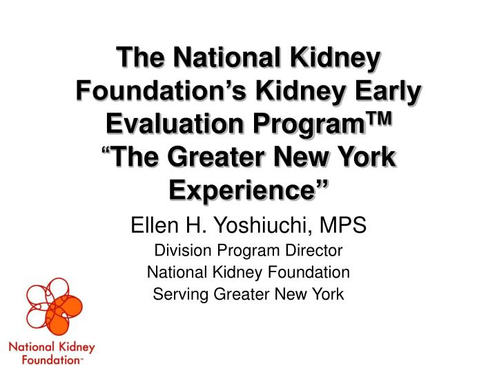 the national kidney foundation s kidney early evaluation program tm the greater new york experience n.