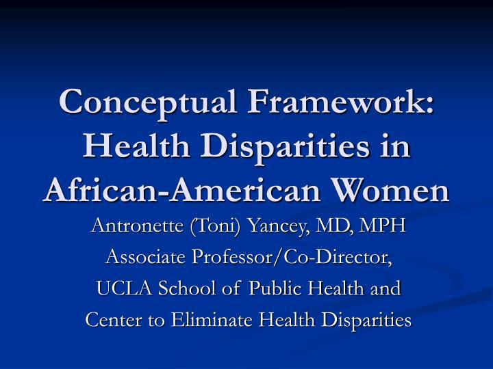 conceptual framework health disparities in african american women n.
