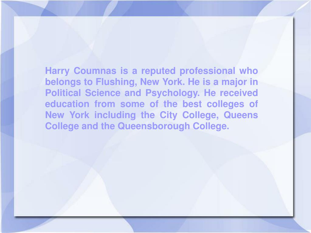 Harry Coumnas is a reputed professional who belongs to Flushing, New York. He is a major in Political Science and Psychology. He received education from some of the best colleges of New York including the City College, Queens College and the Queensborough College.
