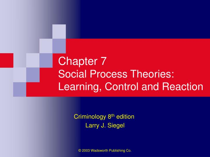 chapter 7 social process theories learning control and reaction n.