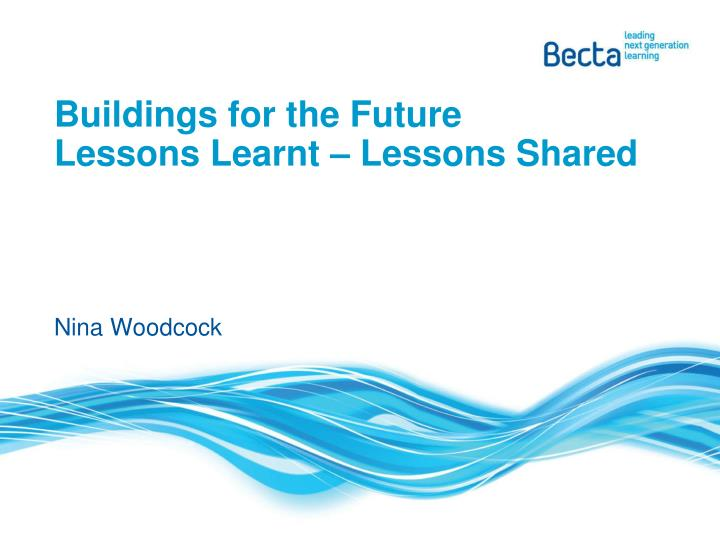 buildings for the future lessons learnt lessons shared n.