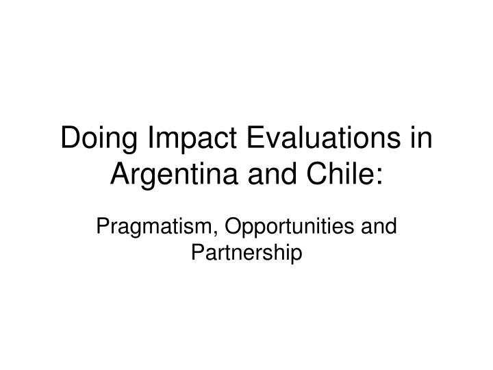 doing impact evaluations in argentina and chile n.