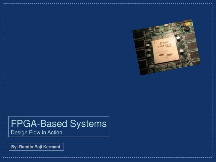 fpga based system A survey on fpga-based sensor systems in section 3 we have presented the current challenges on wsns that either start to be addressed at the time of writing or could be addressed using fpgas on the other hand, in this section we describe the existing fpga-based sensor nodes in most important application areas, ie , multimedia applications.
