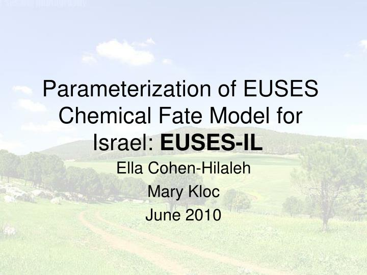 parameterization of euses chemical fate model for israel euses il n.