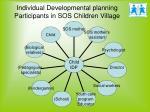 individual developmental planning participants in sos children village