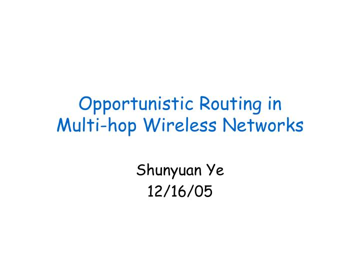 opportunistic routing in multi hop wireless networks n.