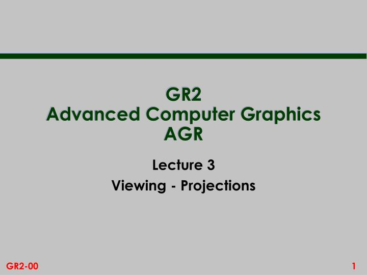 gr2 advanced computer graphics agr n.