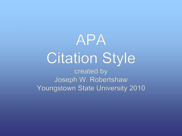apa citation style created by joseph w robertshaw youngstown state university 2010 n.