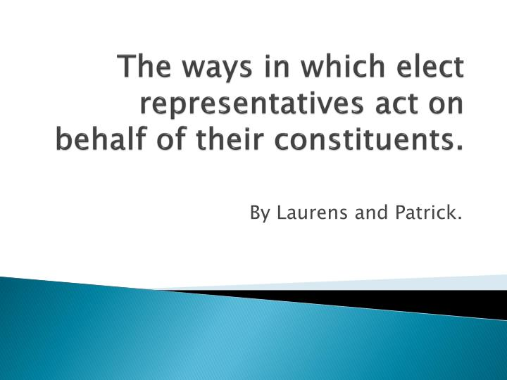 the ways in which elect representatives act on behalf of their constituents n.