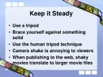 keep it steady
