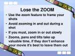 lose the zoom