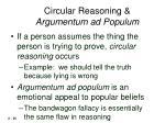 circular reasoning argumentum ad populum
