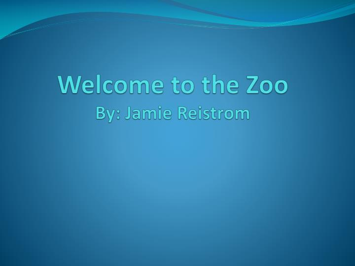 welcome to the zoo by jamie reistrom n.