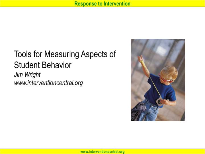 tools for measuring aspects of student behavior jim wright www interventioncentral org n.