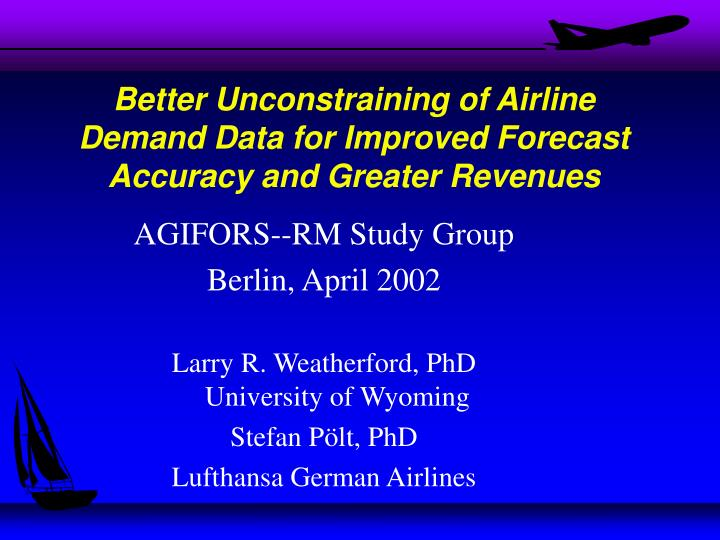 better unconstraining of airline demand data for improved forecast accuracy and greater revenues n.