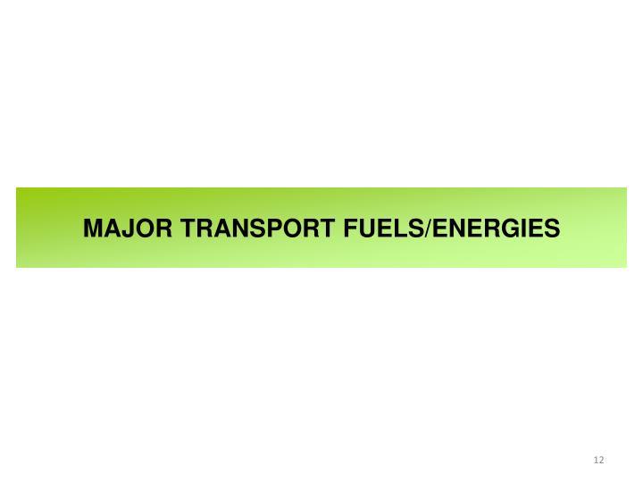 MAJOR TRANSPORT FUELS/ENERGIES
