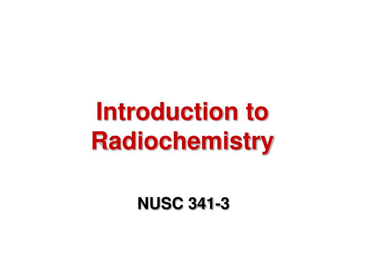 introduction to radiochemistry n.