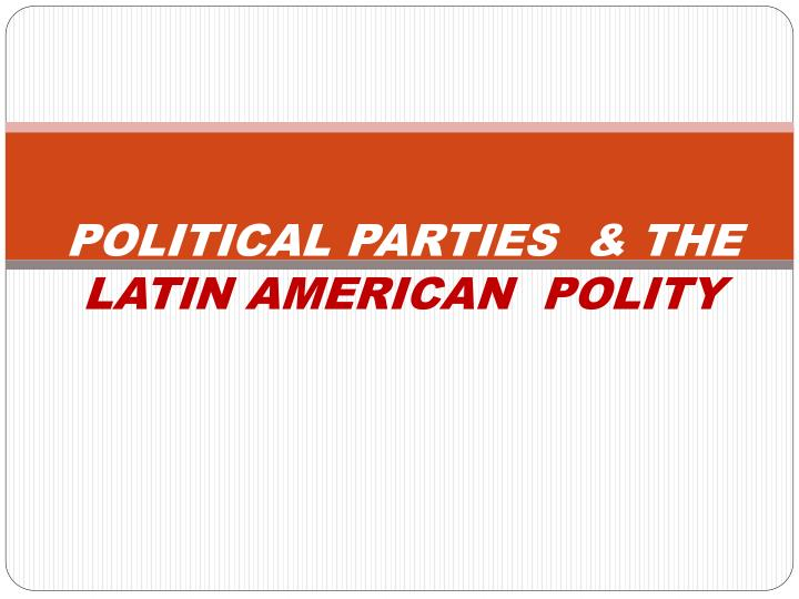 political parties the latin american polity n.